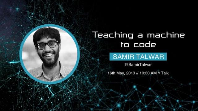 Samir Talwar - Teaching a machine to code