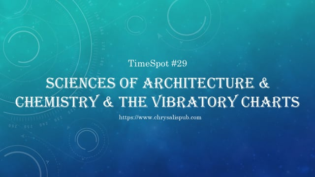 Sciences of Architecture & Chemistry & The Vibratory Charts
