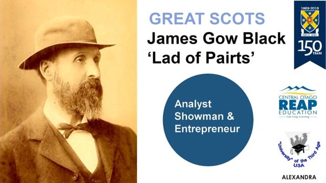 U3A James Gow Black - 'Lad of Pairts'; Analyst, Showman, Entrepreneur