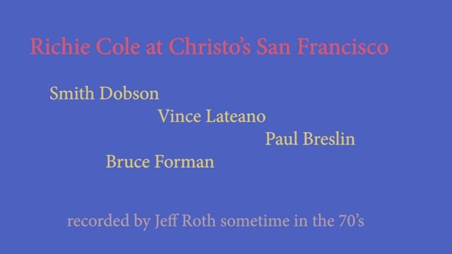 Richie Cole @Christos - Smith Dobson, piano - Vince Lateano, drums - Bruce Forman, guitar - Paul Breslin,bass
