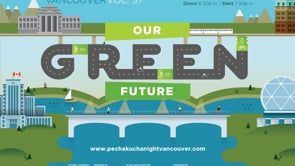 PechaKucha Night Vol. 37 - Our Green Future - September 23, 2015