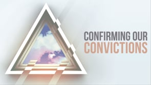 CONFIRMING OUR CONVICTIONS