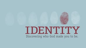 IDENTITY: DISCOVERING WHO GOD MADE YOU TO BE