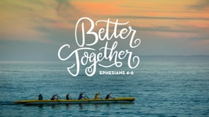 Better Together: Ephesians 4-6