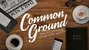 Common Ground: God, Politics And Other Easy Topics