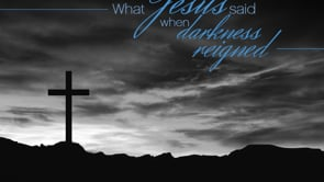 What Jesus Said When Darkness Reigned
