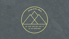 In the Valley as it is in Heaven: The Sermon on the Mount