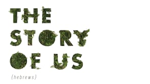 The Story of Us: Hebrews