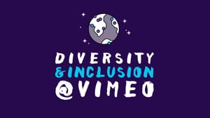 We're just getting started: Diversity and Inclusion at Vimeo