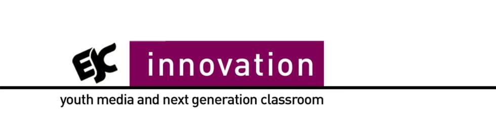 EJC Innovation Series: youth media and next generation classroom