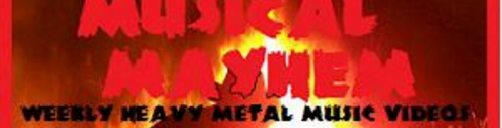 Musical Mayhem (Maine-Metal-Host Anne delivers the latest GLOBAL and LOCAL METAL VIDEOS to YOU every WEEK)