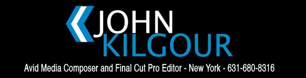John Kilgour, Freelance Editor - Avid & Final Cut Pro