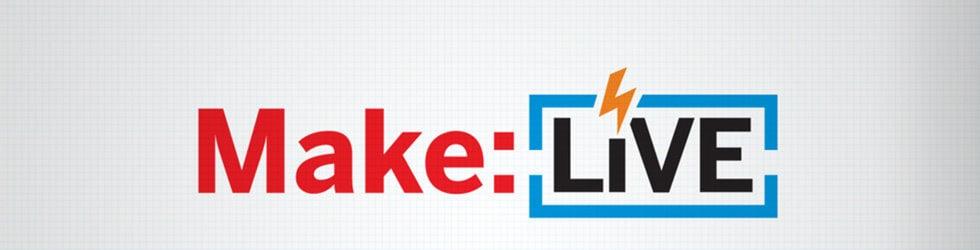 Make: Live