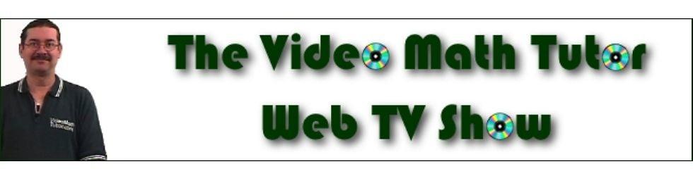 The Video Math Tutor Web TV Show