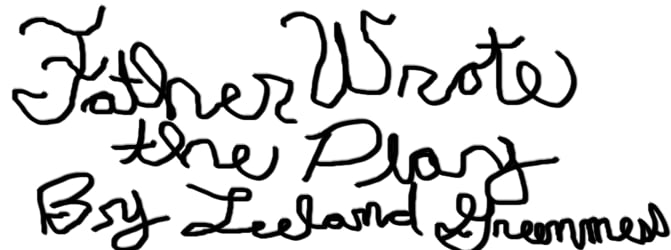 Father Wrote the Play by Leeland Greenmess