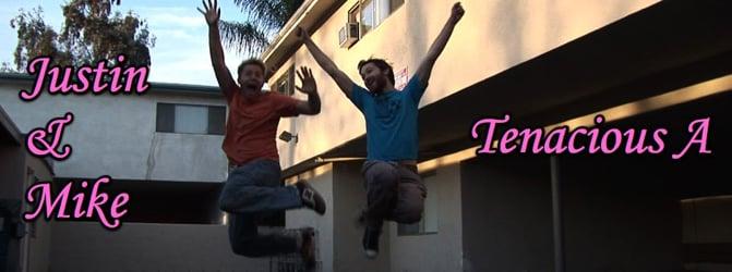 Justin & Mike - Tenacious A