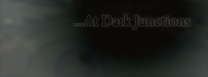 ...At Dark Junctions