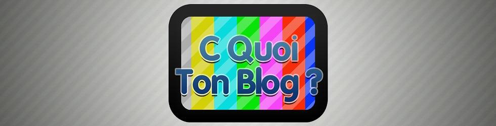 C Quoi Ton Blog?