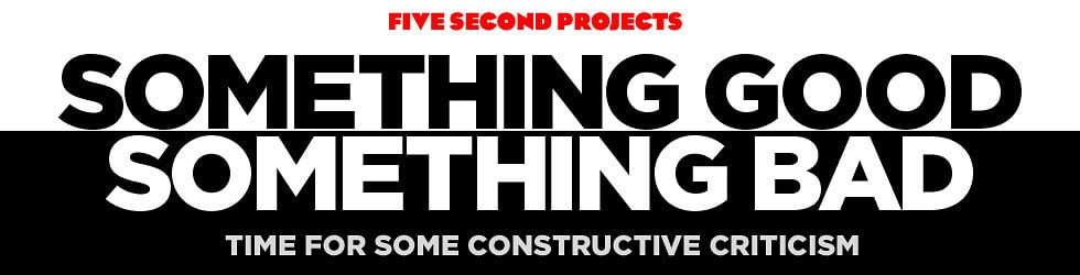 Five Second Projects Part 10: Something Good, Something Bad