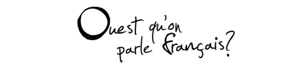 Ouest qu'on parle Français ?
