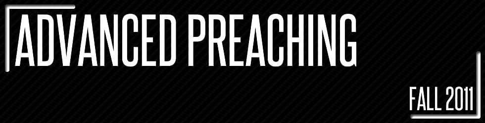 Advanced Preaching Fall 2011