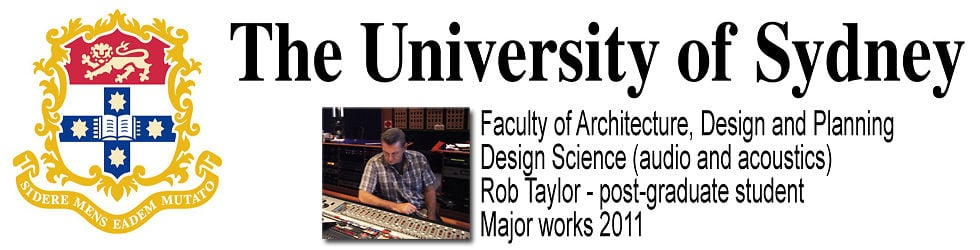 Rob Taylor - University of Sydney, Master of Design Science (audio and acoustics) 2011.