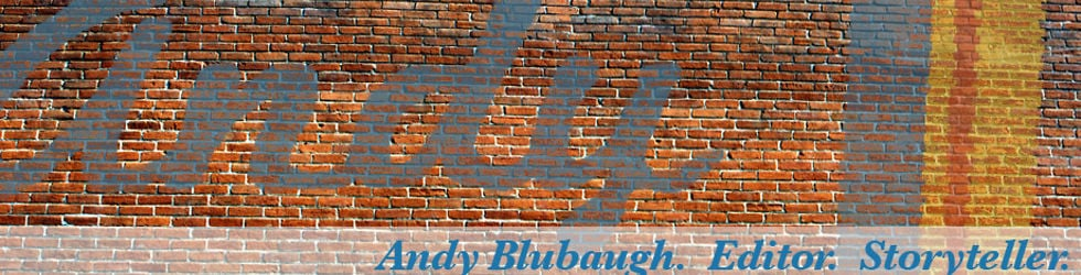 Andy Blubaugh: Editor.  Storyteller.