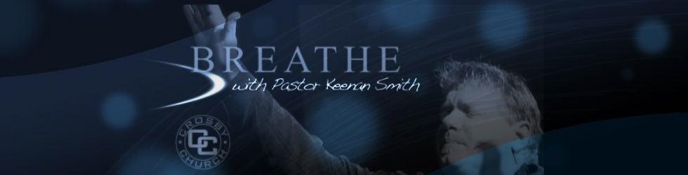 Breathe TV - Pastor Keenan Smith of Crosby Church