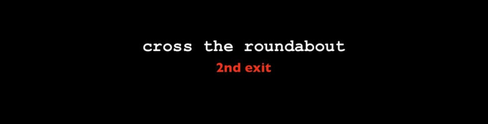 Cross the Roundabout, 2nd exit