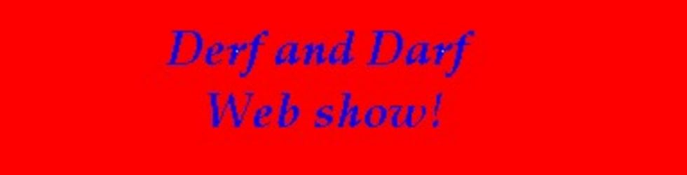 Derf and Darf Webshow