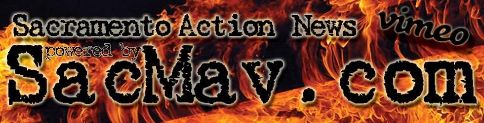 SACRAMENTO ACTION NEWS powered by SacMav Rapid Media