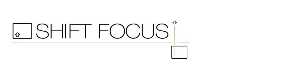 Shift Focus