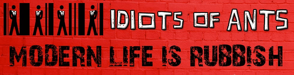 Idiots of Ants: Modern Life is Rubbish