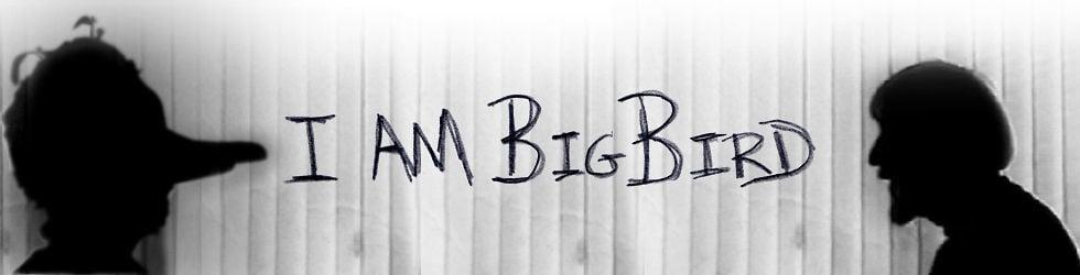I AM BIG BIRD Exclusives