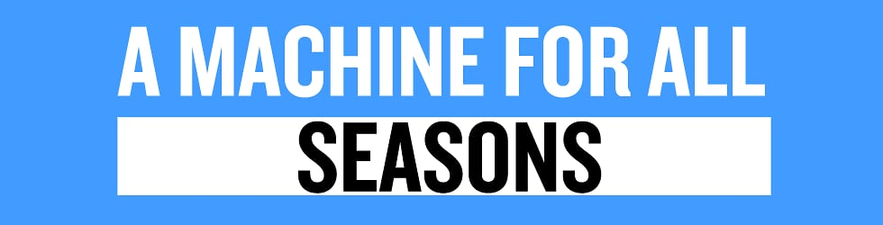 A Machine for All Seasons