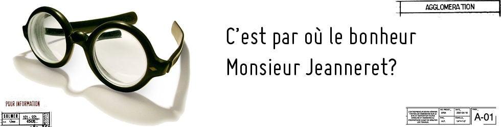 C'est par où le bonheur Monsieur Jeanneret?