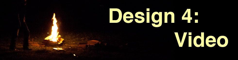 Design 4: Video