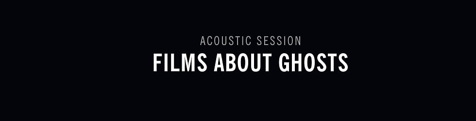 Films About Ghosts : Acoustic Session