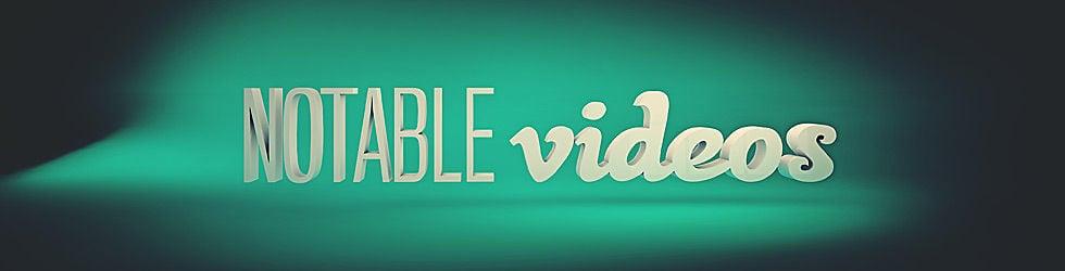 Notable Videos