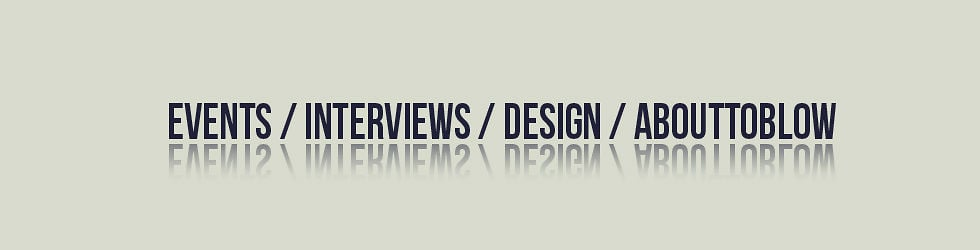 AbouttoBlow • Events / Interviews