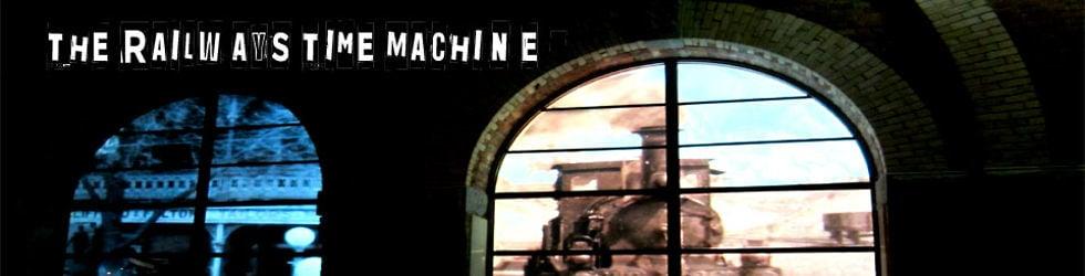 THE RAILWAYS TIME MACHINE