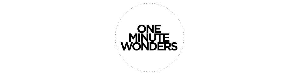 One Minute Wonders