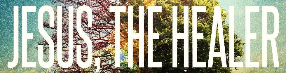 Jesus, The Healer