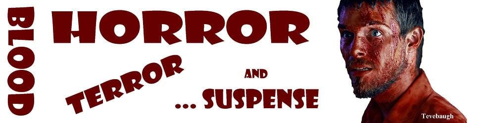 Blood, Horror, Terror, Zombie, and... Suspense