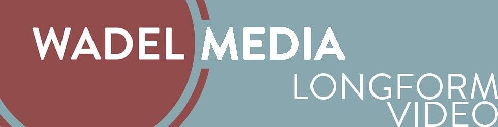 Wadel Media: Longform Videos