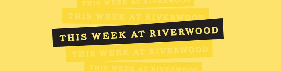 This Week at Riverwood