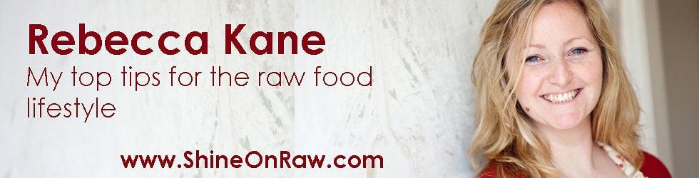 Raw Food Tips with Rebecca ~ Shine On Raw