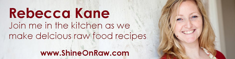 Raw Food Recipes with Rebecca ~ Shine On Raw
