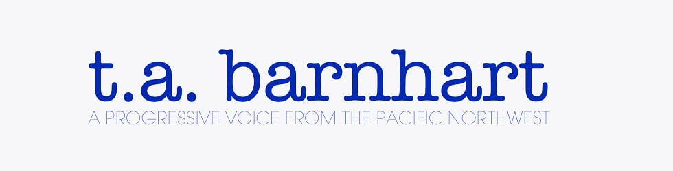 TABarnhart.net. A progressive voice from the Pacific NorthWest.