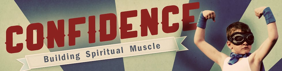 Confidence: Building Spiritual Muscle